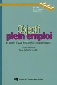 Diane-Gabrielle Tremblay - Objectif plein emploi - Le marché, la social-démocratie ou l'économie sociale ?.