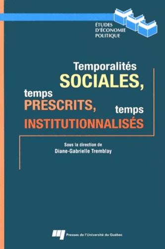 Diane-Gabrielle Tremblay - Temporalités sociales, temps prescrits, temps institutionnalisés.