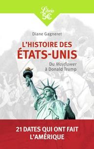 Diane Gagneret - L'histoire des Etats-Unis - Du Mayflower à Donald Trump.