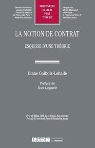 Diane Galbois-Lehalle - La notion de contrat - Esquisse d'une théorie.