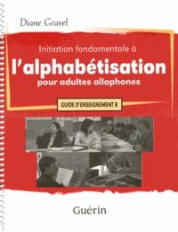 Initiation fondamentale à l'alphabétisation pour adultes allophones- Guide d'enseignement B - Diane Gravel | Showmesound.org