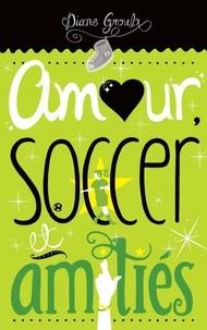 Diane Groulx - Amour, soccer et amitiés.