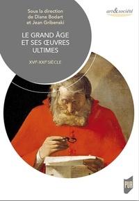 Diane H. Bodart et Jean Gribenski - Le grand âge et ses oeuvres ultimes - XVIe-XXIe siècle.