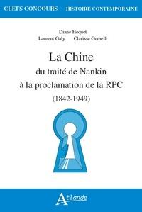 Diane Hequet et Laurent Galy - La Chine - Du traité de Nankin à la proclamation de la RPC (1842-1949).