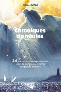 """Diane Jullich - Chroniques de marins - 24 (més)aventures de plaisanciers, """"tour-du-mondistes"""" et autres navigateurs amateurs."""