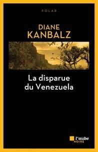 Diane Kanblaz - La disparue du Venezuela.