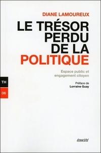 Diane Lamoureux - Le trésor perdu de la politique - Espace public et engagement citoyen.