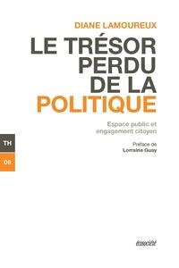 Diane Lamoureux et Lorraine Guay - Le trésor perdu de la politique - Espace public et engagement citoyen.