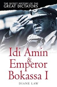 Diane Law - The Secret History of the Great Dictators: Idi Amin & Emperor Bokassa I.