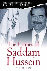 Diane Law - The Secret History of the Great Dictators: Saddam Hussein.