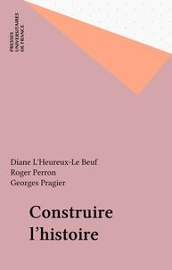 Diane Le Beuf et  Collectif - Construire l'histoire.