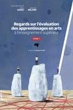 Diane Leduc et Sébastien Béland - Regards sur l'évaluation des apprentissages en arts à l'enseignement supérieur - Tome 1.