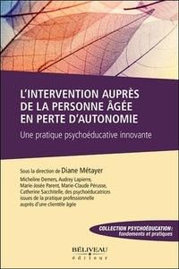 Diane Métayer - L'intervention auprès de la personne âgée en perte d'autonomie - Une pratique psychoéducative innovante.