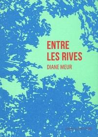 Diane Meur - Entre les rives - Traduire, écrire dans le pluriel des langues.