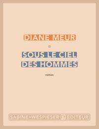 Diane Meur - Sous le ciel des hommes.