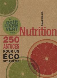 Diane Millis - Le petit livre vert de la Nutrition - 250 astuces pour un éco style de vie.