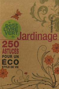 Diane Millis - Le petit livre vert du jardinage - 250 astuces pour un éco syle de vie.
