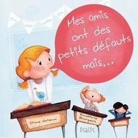 Diane Noiseux et AnneMarie Bourgeois - Mes amis ont des petits défauts mais....