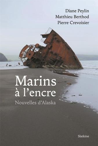 Diane Peylin et Matthieu Berthod - Marins à l'encre - Nouvelles d'Alaska.