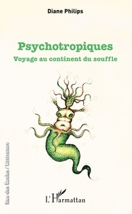 Diane Philips - Pyschotropiques - Voyage au continent du souffle.