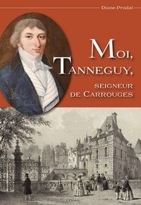 Diane Pradal - Moi Tanneguy - Seigneur de Carrouges.