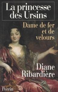 Diane Ribardière - La princesse des Ursins - Dame de fer et de velours.