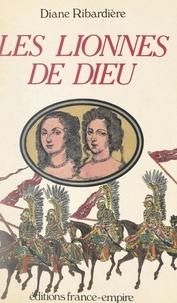 Diane Ribardière - Les lionnes de Dieu.