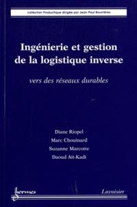 Diane Riopel et Marc Chouinard - Ingénierie et gestion de la logistique inverse - Vers des réseaux durables.