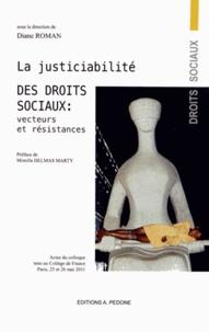 Diane Roman - La justiciabilité des droits sociaux : Vecteurs et Résistances - Actes du colloque tenu au Collège de France, Paris, 25 et 26 mai 2011.