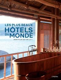 Diane Routex - Les plus beaux hôtels du monde - Bien plus qu'un lit !.