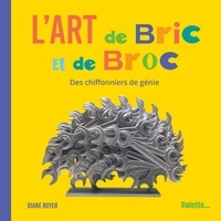 Diane Royer - L'art de Bric et de Broc - Des chiffonniers de génie.