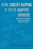 Diane Salmon et Melissa Kelly - Using Concept Mapping to Foster Adaptive Expertise - Enhancing Teacher Metacognitive Learning to Improve Student Academic Performance.