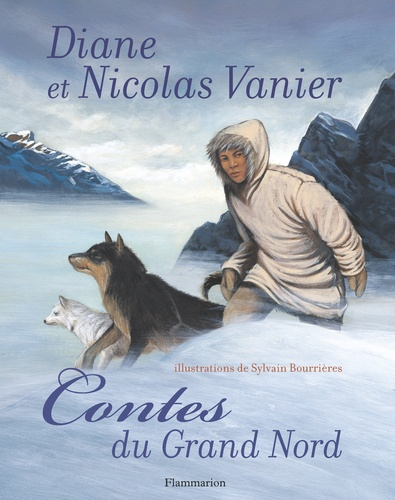 Diane Vanier et Nicolas Vanier - Contes du Grand Nord.