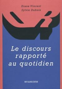 Diane Vincent et Sylvie Dubois - Le discours rapporté au quotidien.