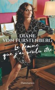 Diane von Furstenberg - La femme que j'ai voulu être.
