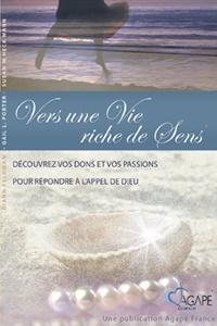 Diann Feldman et Gail L. Porter - Vers une Vie riche de Sens - Découvrez vos dons et vos passions pour répondre à l'appel de Dieu.