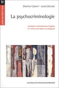 Dianne Casoni et Louis Brunet - La psychocriminologie. - Apports psychanalytiques et applications cliniques.