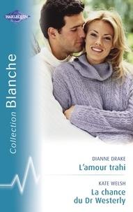 Dianne Drake et Kate Welsh - L'amour trahi - La chance du Dr Westerly (Harlequin Blanche).
