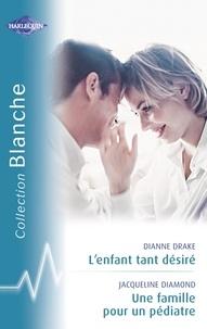 Dianne Drake et Jacqueline Diamond - L'enfant tant désiré - Une famille pour un pédiatre (Harlequin Blanche).