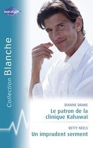 Dianne Drake et Betty Neels - Le patron de la clinique Kahawaï - Un imprudent serment (Harlequin Blanche).