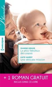 Dianne Drake et Kate Hardy - Le plus fabuleux des papas - Une délicate mission - La chance de Mia Latham.