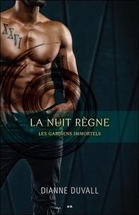 Dianne Duvall - Les gardiens immortels Tome 2 : La nuit règne.