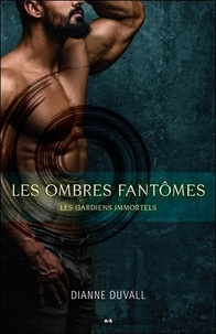 Dianne Duvall - Les gardiens immortels Tome 3 : Les ombres fantômes.