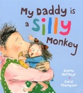 Dianne Hofmeyr et Carol Thompson - My Daddy is a Silly Monkey.