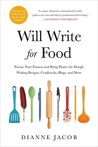 Dianne Jacob - Will Write for Food - The Complete Guide to Writing Cookbooks, Blogs, Memoir, Recipes, and More.