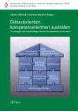 Diätassistenten kompetenzorientiert ausbilden - Grundlagen und Empfehlungen für ein bundesweites Curriculum.