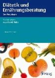 Diätetik und Ernährungsberatung - Das Praxisbuch.