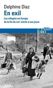 Diaz Delphine - En exil - Les réfugiés en Europe, de la fin du XVIIIᵉ siècle à nos jours.