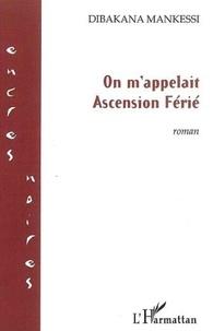 Dibakana Mankessi - On m'appelait Ascension Férié : roman.