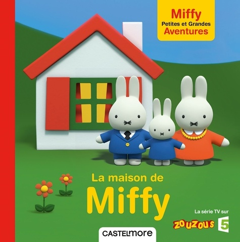 Dick Bruna - La maison de Miffy.